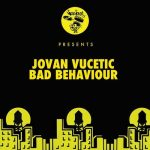 Jovan Vucetic – Bad Behaviour