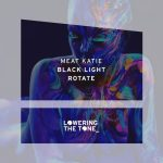 Meat Katie – Black Light & Rotate