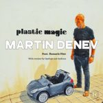 Martin Denev – Plastic Magic (feat. Damaris Dior)