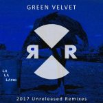 Green Velvet – La La Land 2017 Unreleased Remixes [AIFF]