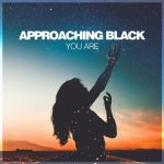 Approaching Black – You Are [AIFF]
