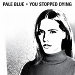 Pale Blue – You Stopped Dying [AIFF – Zippyshare]