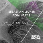 Sebastian Ledher, Tom Neatis – How To Go Out