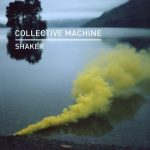 Collective Machine – Shaker