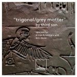 Third Son – Trigonal / Grey Matter