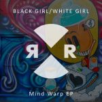 Black Girl / White Girl – Mind Warp