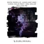Erick Morillo, Chris Child, Ora Solar, Junolarc – Pulling Me