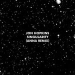 Jon Hopkins – Singularity – ANNA Remix