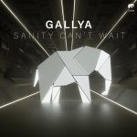 Gallya – Sanity Can`t Wait