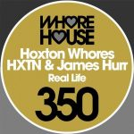 Hoxton Whores, James Hurr, HXTN – Real Life