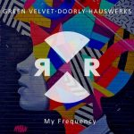 Green Velvet, Hauswerks, Doorly – My Frequency