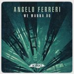 Angelo Ferreri – We Wanna Do