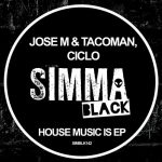 Jose M., TacoMan, Ciclo – House Music Is EP