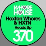 Hoxton Whores, HXTN – Heads Up