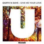 Earth n Days – Give Me Your Love