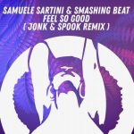 Samuele Sartini, Smashing Beat – Samuele Sartini, Smashing Beat – Feel So Good ( Jonk & Spook Remix )
