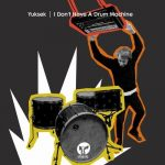 Yuksek – I Don't Have A Drum Machine