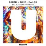 Earth n Days – Bailar (Back & EM PI Remix)