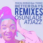 Pascal Morais, Thoko – Better Days (The Remixes)
