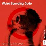 Weird Sounding Dude – Dying Star