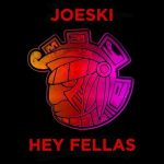 Joeski – Hey Fellas