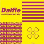 Dalfie – Can't Think Right Now