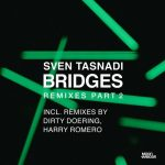 Sven Tasnadi, Supernova, Dirty Doering, Harry Romero – BRIDGES REMIXES, PT. 2