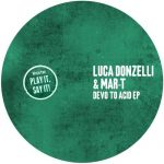 Mar-T, Luca Donzelli – Devo To Acid