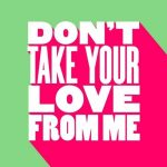 NiCe7 – Don't Take Your Love from Me