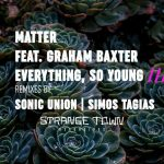 Matter, Graham Baxter – Everything, So Young
