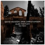 Erik Christiansen, David Museen, Alex Twitchy – Big Freak