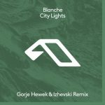 Blanche – City Lights (Gorje Hewek & Izhevski Remix)