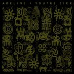 Adeline, D'Julz – YOU*RE SICK