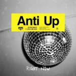 Anti Up – Right Now