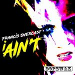 Francis Overcast – I Ain't