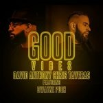 David Anthony, Chris Taveras, Dwayne Pugh – Good Vibes
