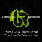 Marco Lys, Plaster Hands – Who Dares To Believe In Me