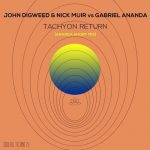 Nick Muir, Gabriel Ananda, John Digweed – Tachyon Return (Ananda Short Mix)