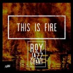 Roy Jazz Grant – This Is Fire