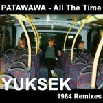Patawawa – All the Time (Yuksek 1984 Remixes)