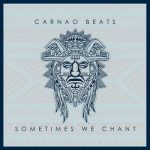 Carnao Beats – Sometimes We Chant