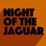 EXIT 11 – Night of the Jaguar