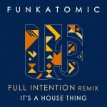 Funkatomic – It's a House Thing (Full Intention Remix)