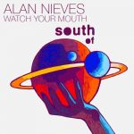 Alan Nieves – Watch Your Mouth