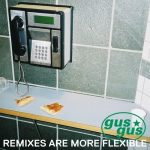 GusGus – Remixes Are More Flexible, Pt. 1