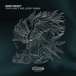 Mark Knight – This Ain't No Love Song