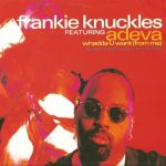 Frankie Knuckles Featuring Adeva – Whadda U Want (From Me)