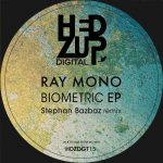 Ray Mono – BIOMETRIC EP & STEPHAN BAZBAZ REMIX