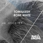 Rone White, Tomi&Kesh – Ma Neck