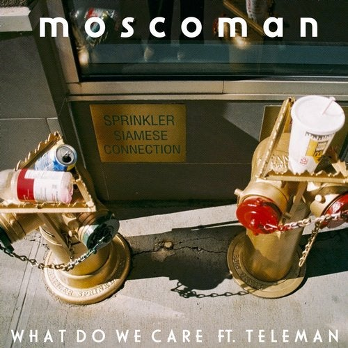 Moscoman – WHAT DO WE CARE – FEAT. TOM SANDERS